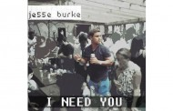 "JESSE BURKE: FREE MP3 download of ""I Need You"" is Now Available Via SOUNDCLOUD!"