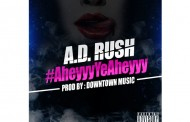 A.D. RUSH #AheyyyYeAheyyy Prod. by Downtown Music