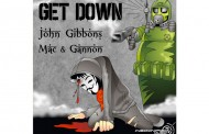 John Gibbons, Mac & Gannon: 'Get Down' – EDM with a highly creative spirit and a great feel!