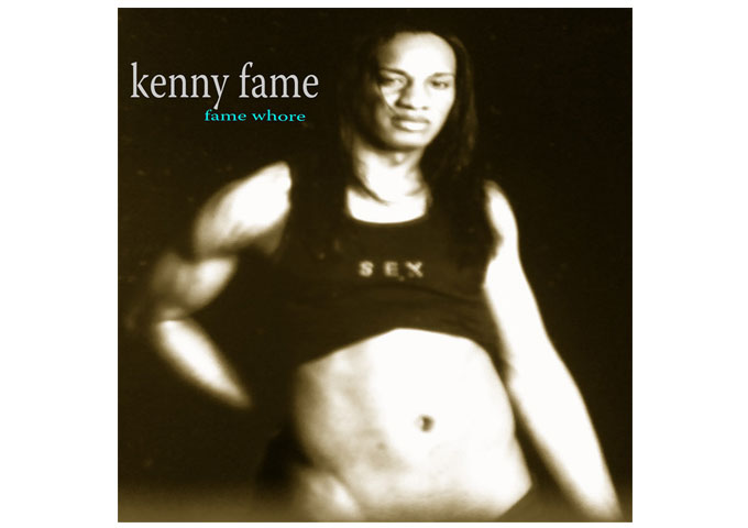 "Kenny Fame: ""Fame Whore"" -Pop music twisted into a mix of bold soundscapes"