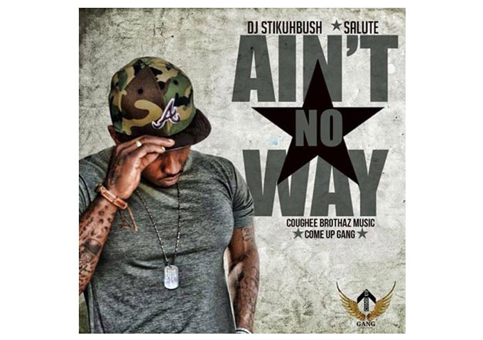 "Salute: ""Ain't No Way (feat. DJ Stikuhbush)"" puts on a definite show!"