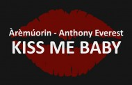 Àrèmúorin – Anthony Everest:  'Kiss Me Baby' – Reloaded – each and every song listed is a gift!