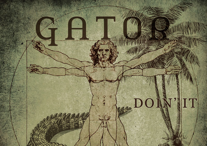 """Gator: """"DOIN IT"""" – putting everything into universal perspective"""