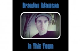 """Brandon Adamson: """"In This Town"""" – from introspective synth-pop to retro-psychedelic"""