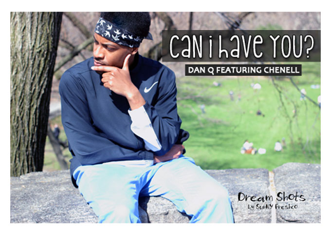 "Dan Q: ""Can I Have You?"" (feat. Chenell) – introspective flows are met with a unique musical arrangement"