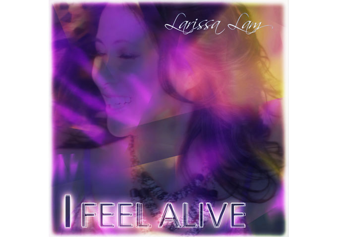 "DANCE/POP ARTIST LARISSA LAM RELEASES ""I FEEL ALIVE"" MAY 18 ON ITUNES"