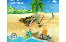 "Mirko Pirozzi – ""MOZAMBEACH"" – instrumental prog-rock with some twists!"