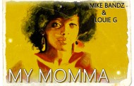 """MIKE BANDZ & LOUIE G: """"My Momma"""" – a tour of the street-life!"""