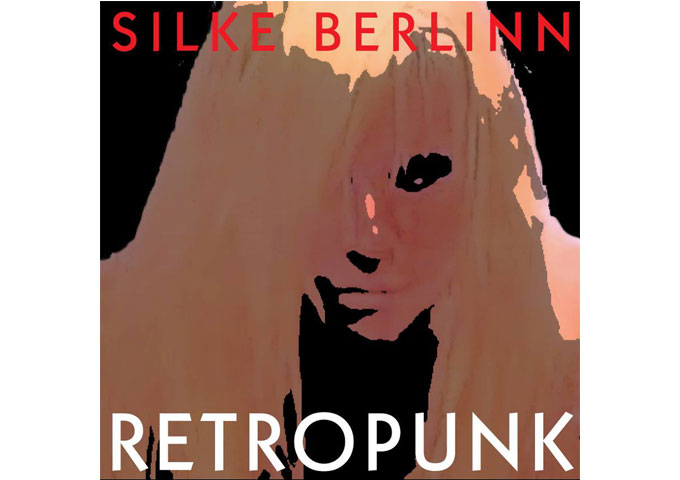 "Silke Berlinn and The Addictions: ""RETROPUNK"" – gives rock music the wakeup call"