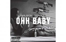 """Wilson Charles: """"Ohh Baby"""" single to drop June 9th!"""