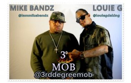 MIKE BANDZ & LOUIE G aka 3RD DEGREE MOB grinding their way to global impact!