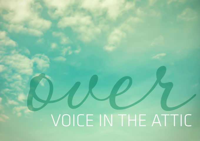 "Voice In The Attic: ""Over"" – voice and music melt together like butter on a muffin"