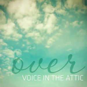 Voice-In-The-Attic-Over