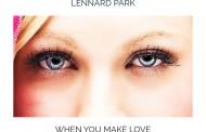 "Lennard Park: ""When You Make Love"" – an harmonic and hypnotic serenade"