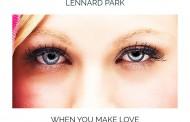 "Lennard Park: ""When You Make Love"" – an harmonic and hypnotic serenade"