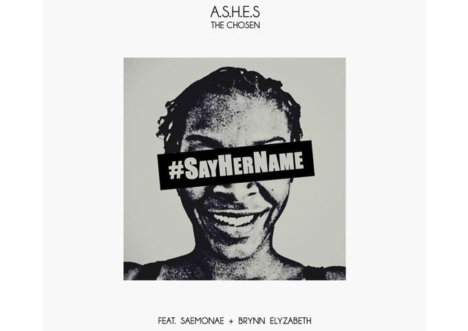 "A.S.H.E.S the Chosen: ""#SayHerName"" ft. SaeMonae & Brynn Elyzabeth – a sophisticated testimony to truth!"