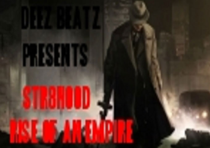 "DEEZ BEATZ PRESENTS – STR8HOOD ""RISE OF AN EMPIRE"" – awesome rapping and mad beats!"