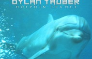 "Dylan Tauber: ""Dolphin Trance"" – his most accessible and brilliant work yet!"