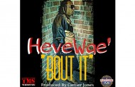 "Hevewae has a new single bubbling under, entitled, ""BOUT IT"""