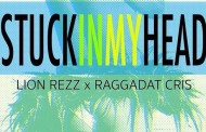 "Lion Rezz: ""Stuck In My Head"" ft Raggadat Cris is an irresistible reggae jam tune!"