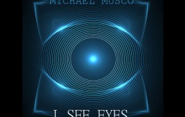 "Michael Musco: ""I See Eyes"" – the beat and bass-lines in this song is kick-ass great!"