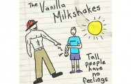 "The Vanilla Milkshakes: ""Tall People Have No Feelings"" functions like circuitry of our hearts"