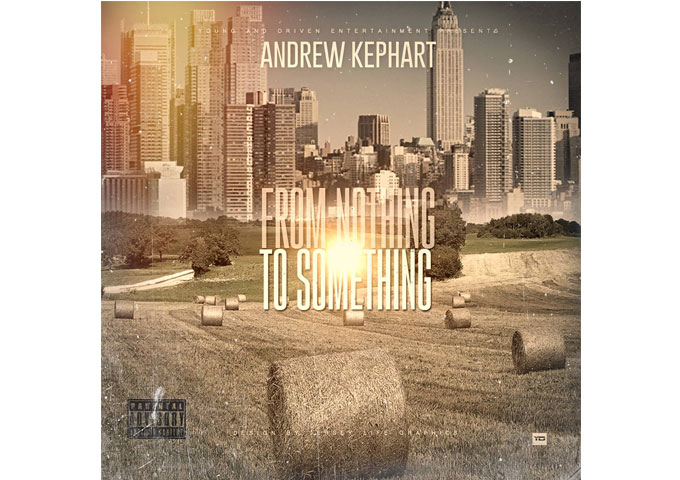 Andrew Kephart: 'Nothing to Something' is sure to soar through the hip hop underground!