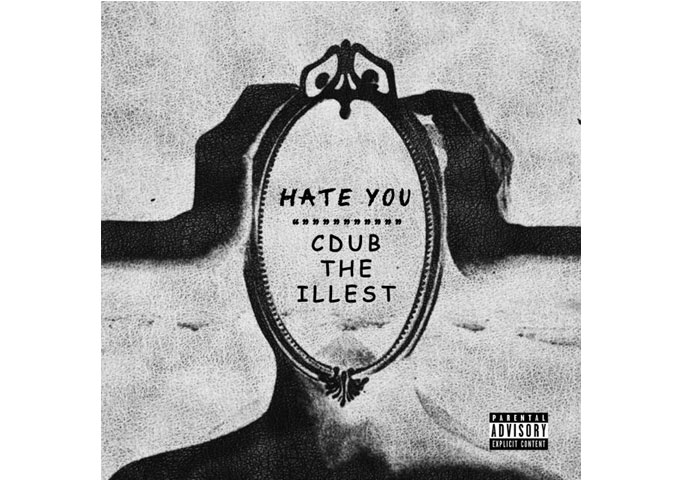 """Cdub the illest: """"Hate You"""" showcases extraordinary skill for vivid imagery and lavish narration"""