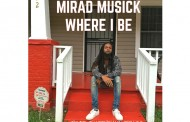 "Mirad Musick: ""Where I Be (Prod. Shaddidumakethis?)"" – an eclectic urban-edged style"