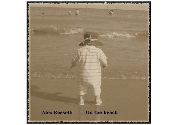 """Alex Rosselli – """"On The Beach"""" is crafted efficiently, with clear melodies and excellent progression"""