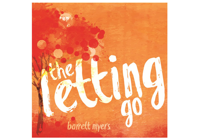 "Barrett Myers: ""the Letting Go"" – pure talent and bittersweet melodies"