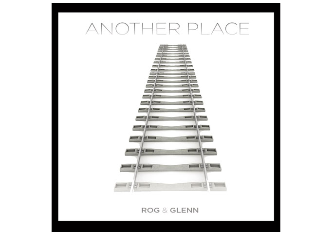 """Rog & Glenn: """"Another Place"""" – impossible to imagine these songs being better or any other way!"""