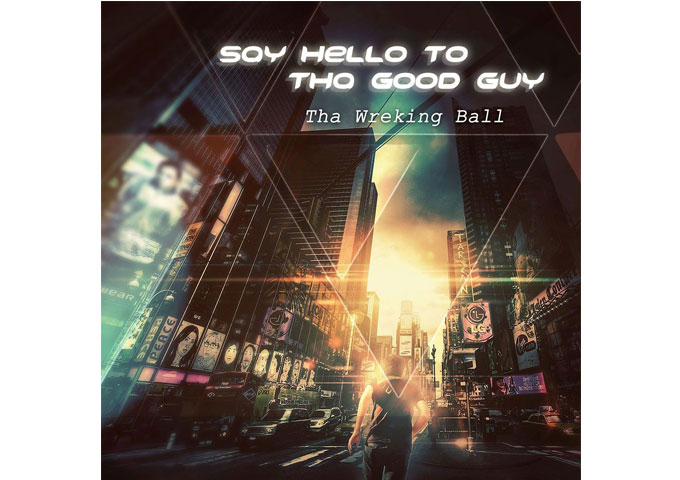 "Tha Wreking Ball: ""Say Hello To Tha Good Guy"" – Real, raw, honest and emotional!"