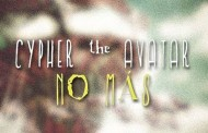 """Cypher the Avatar: """"NO MÁS"""" – revitalizing hip-hop in his own way!"""