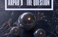 "Arpad B. – ""The Question"" dishes out lyrical assaults throughout!"