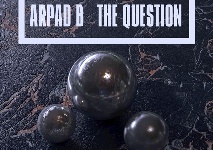 """Arpad B. – """"The Question"""" dishes out lyrical assaults throughout!"""