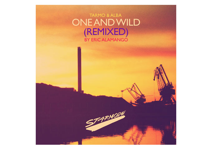 "Tarmo & Alba: ""One and Wild"" Remixed by Eric Alamango rises above the noise on dance floors!"