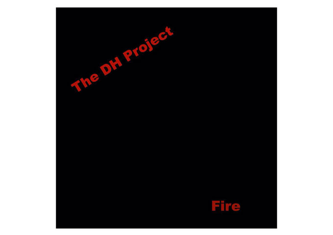 'Fire' Released by The DH Project – 16 Track Instrumental Rock Masterpiece
