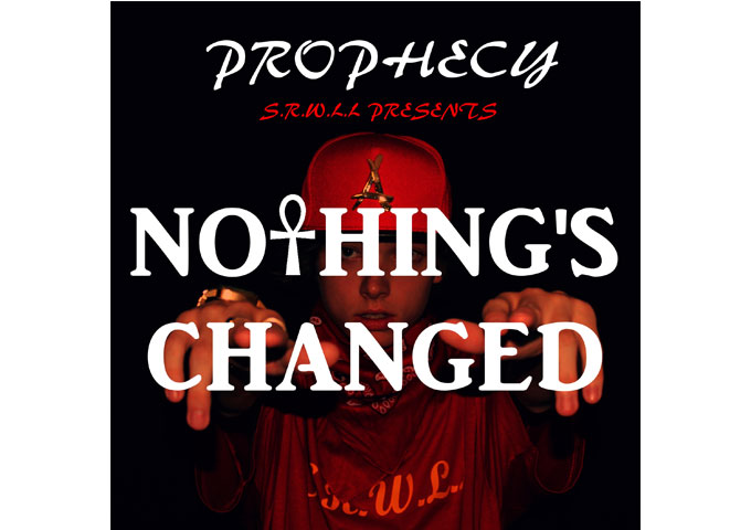 "Prophecy: ""Nothing's Changed"" Feat. S.R.W.L.L – personal integrity is what drives the entire mixtape"