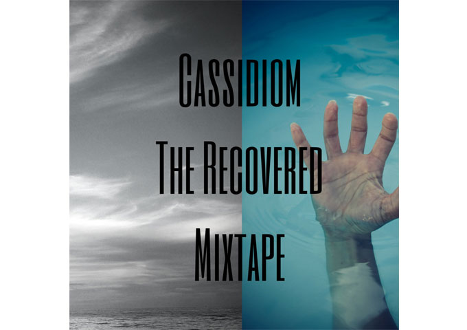 "Cassidiom: ""The Recovered Mixtape"" is the product of an honest, uncompromising, righteous artistic vision"