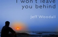 "Jeff Woodall: ""I Won't Leave You Behind"" – unwind, relax and ponder the past!"