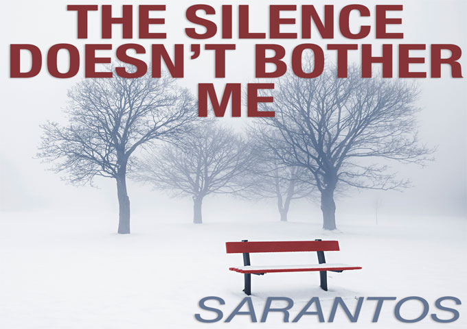 """Sarantos: """"The Silence Doesn't Bother Me"""" is high-octane, heart-pounding music!"""
