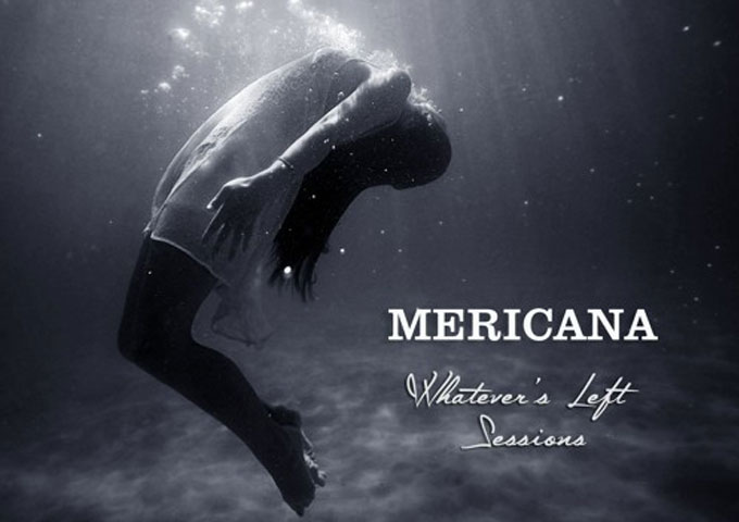 "Mericana: ""Whatever's Left Sessions"" – Melodic and visceral with signs of brilliance on every track!"