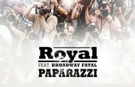 """New Releases: """"Paparazzi"""" – Royal ft. Broadway Fatal"""