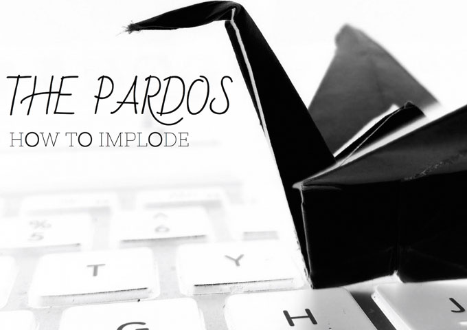 """The Pardos: """"How To Implode"""" – totally over the top entertainment!"""