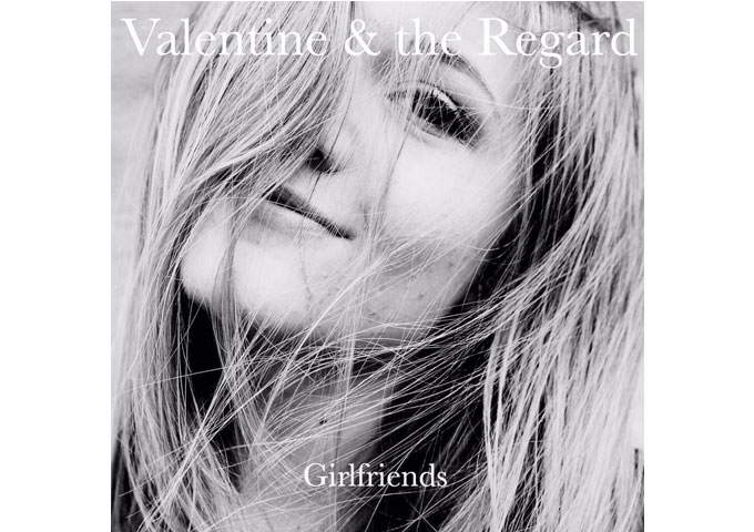 """Valentine & the Regard: """"Girlfriends"""" – startlingly out of the ordinary"""