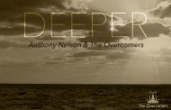 "Anthony Nelson & The Overcomers: ""Deeper"" will usher you into the presence of exactly where you need to be"