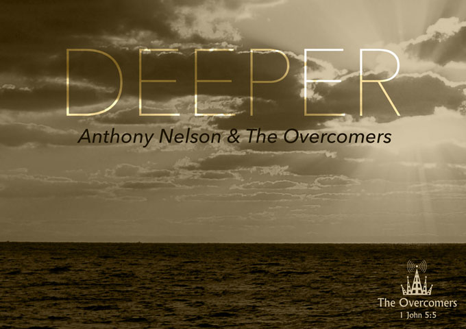 """Anthony Nelson & The Overcomers: """"Deeper"""" will usher you into the presence of exactly where you need to be"""