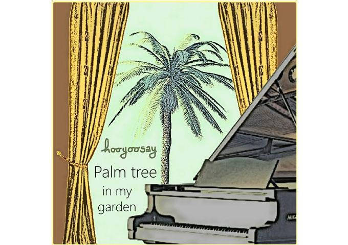 "hooyoosay: ""Palm Tree In My Garden"" – a happy beach-pool-summer fun song?"