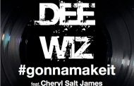 "Dee Wiz Announces the new Single, ""Gonna Make It"" ft. Cheryl ""Salt"" James"